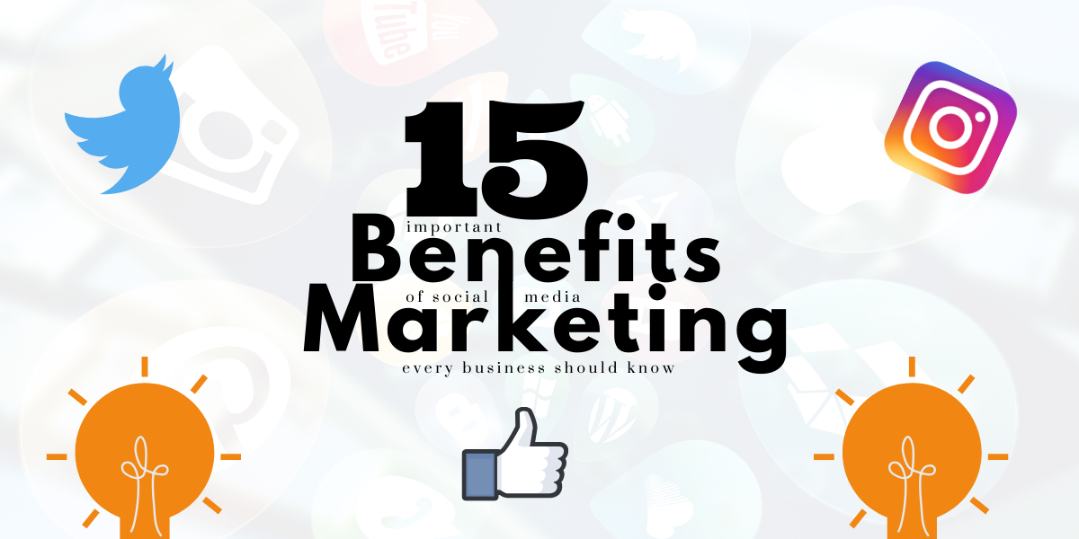 15 Important Benefits of Social Media Marketing Every Business Should Know