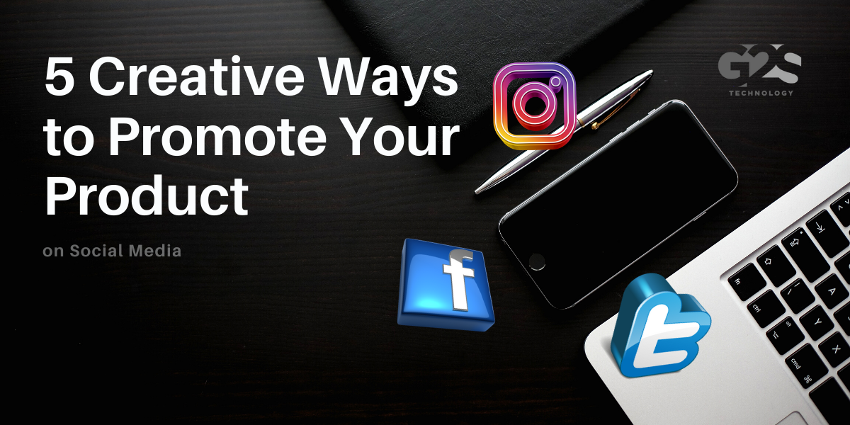 5 Creative Ways to Promote Your Product on Social Media